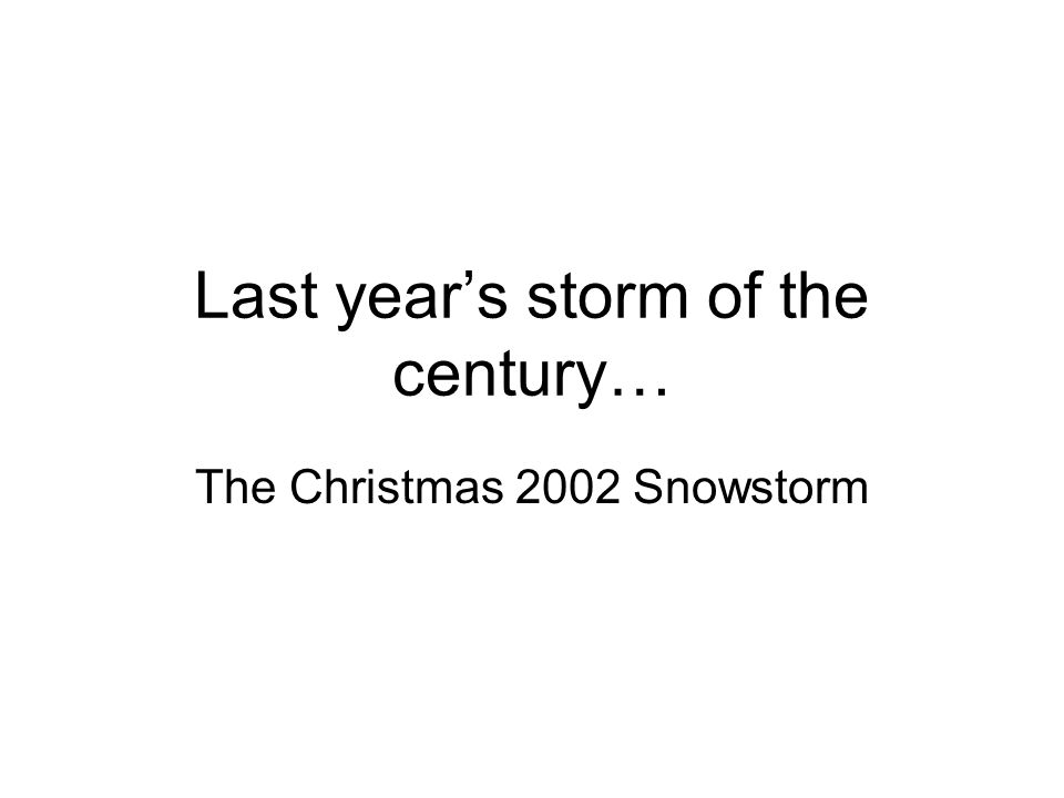 Last year's storm of the century… The Christmas 2002 Snowstorm