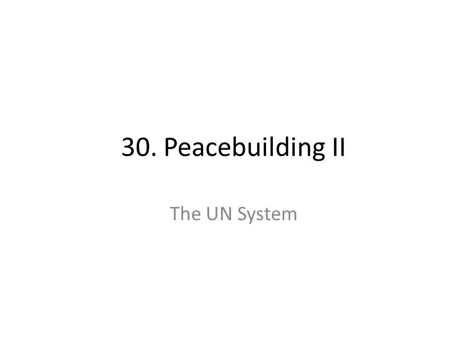 30. Peacebuilding II The UN System