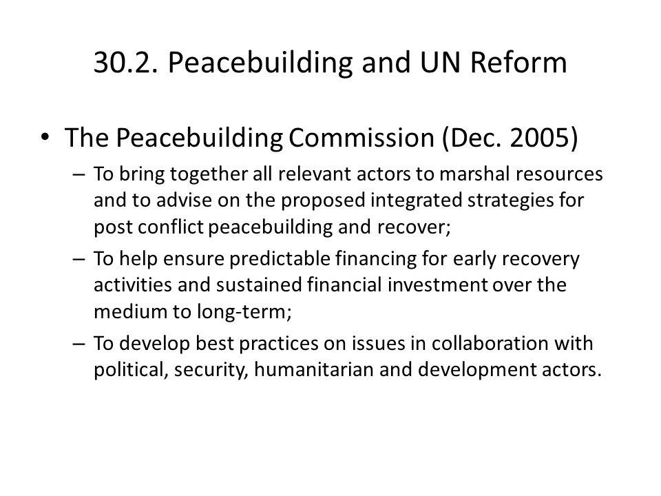 30.2. Peacebuilding and UN Reform The Peacebuilding Commission (Dec.