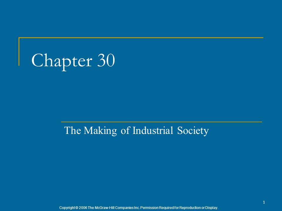Copyright © 2006 The McGraw-Hill Companies Inc. Permission Required for Reproduction or Display. 1 Chapter 30 The Making of Industrial Society