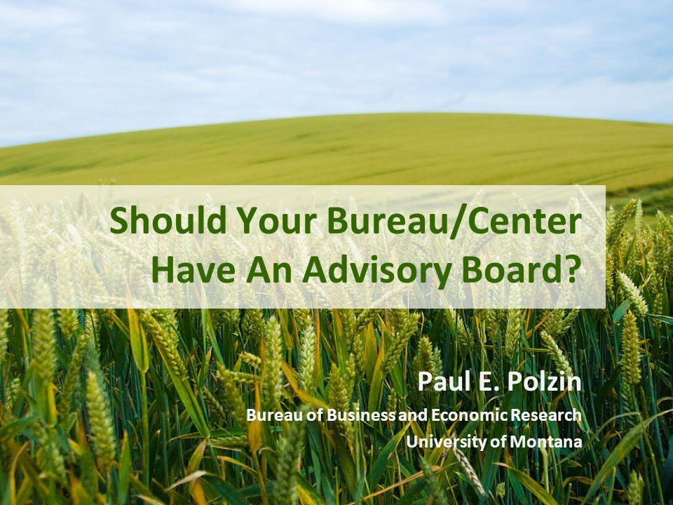 Should Your Bureau/Center Have An Advisory Board. Paul E.