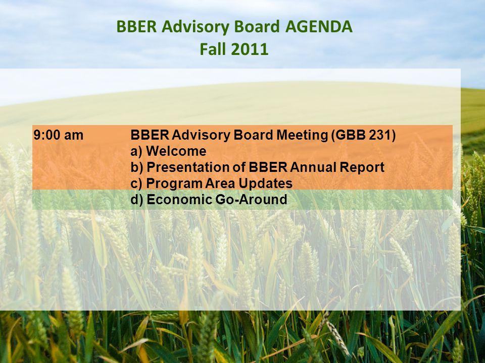 9:00 amBBER Advisory Board Meeting (GBB 231) a) Welcome b) Presentation of BBER Annual Report c) Program Area Updates d) Economic Go-Around BBER Advisory Board AGENDA Fall 2011