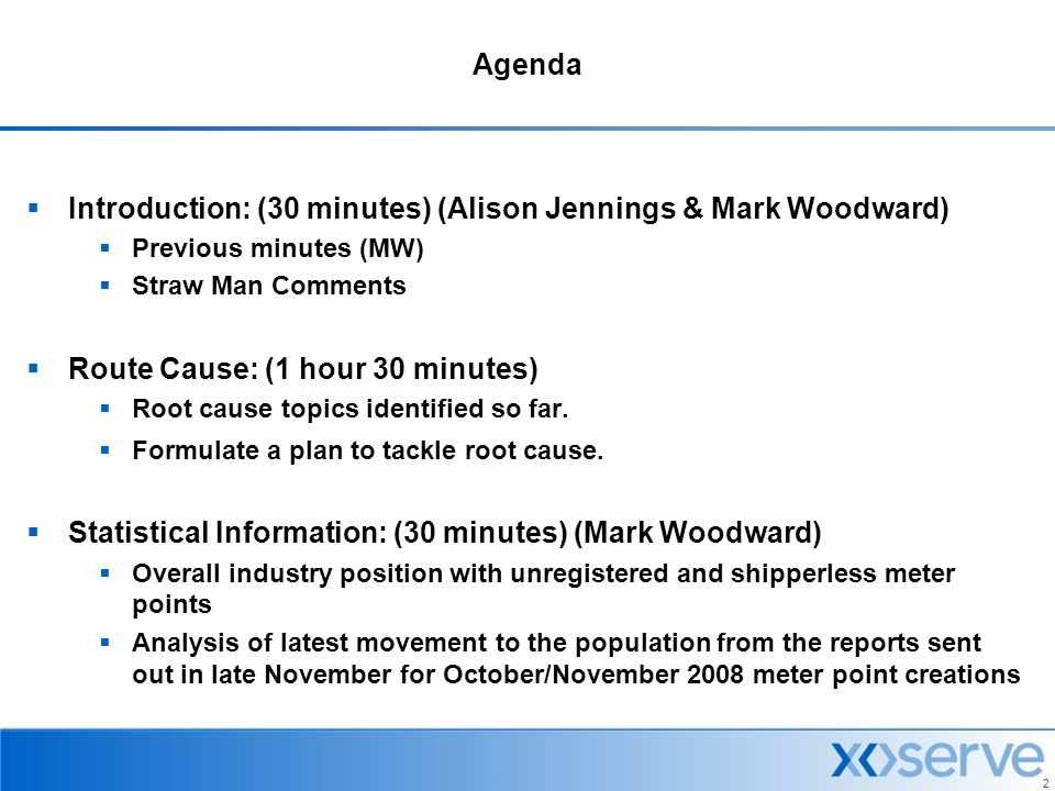 2 Agenda  Introduction: (30 minutes) (Alison Jennings & Mark Woodward)  Previous minutes (MW)  Straw Man Comments  Route Cause: (1 hour 30 minutes)  Root cause topics identified so far.