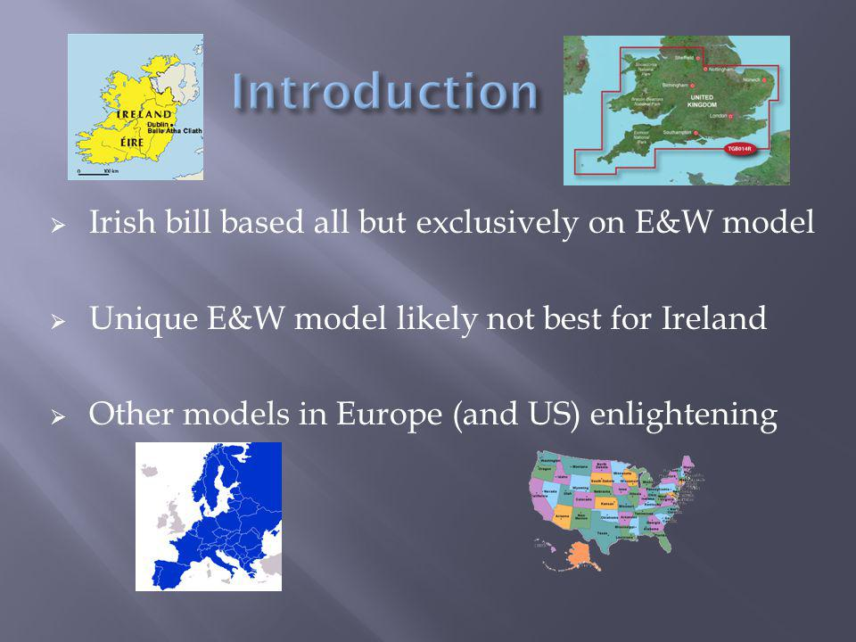 Irish bill based all but exclusively on E&W model  Unique E&W model likely not best for Ireland  Other models in Europe (and US) enlightening