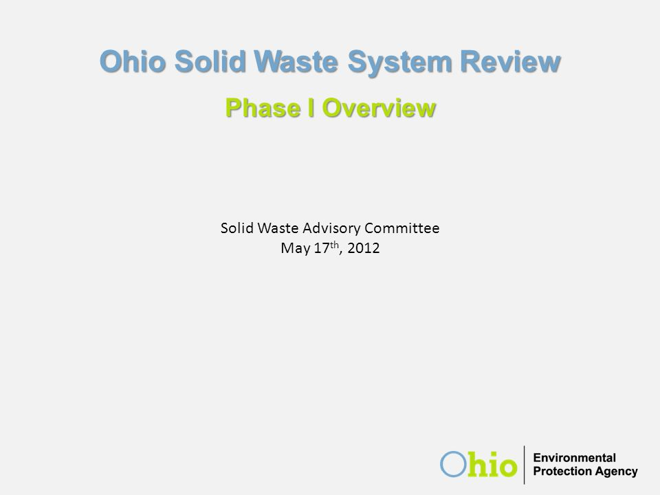 Ohio Solid Waste System Review Phase I Overview Solid Waste Advisory Committee May 17 th, 2012