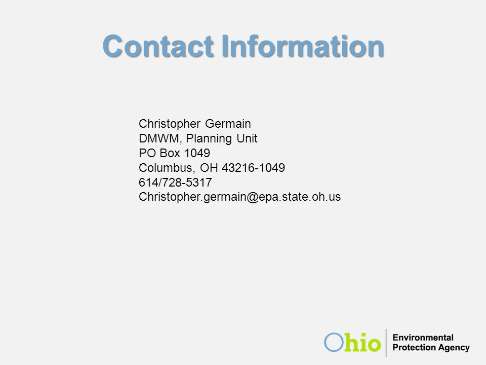 Contact Information Christopher Germain DMWM, Planning Unit PO Box 1049 Columbus, OH 43216-1049 614/728-5317 Christopher.germain@epa.state.oh.us