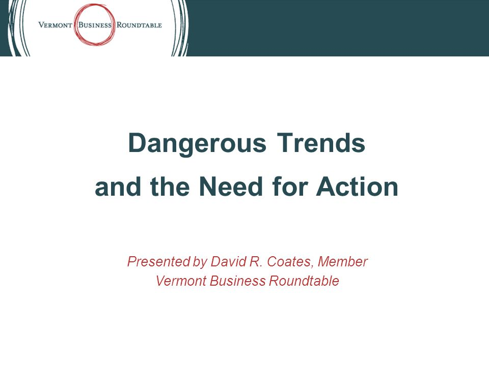 Dangerous Trends and the Need for Action Presented by David R.