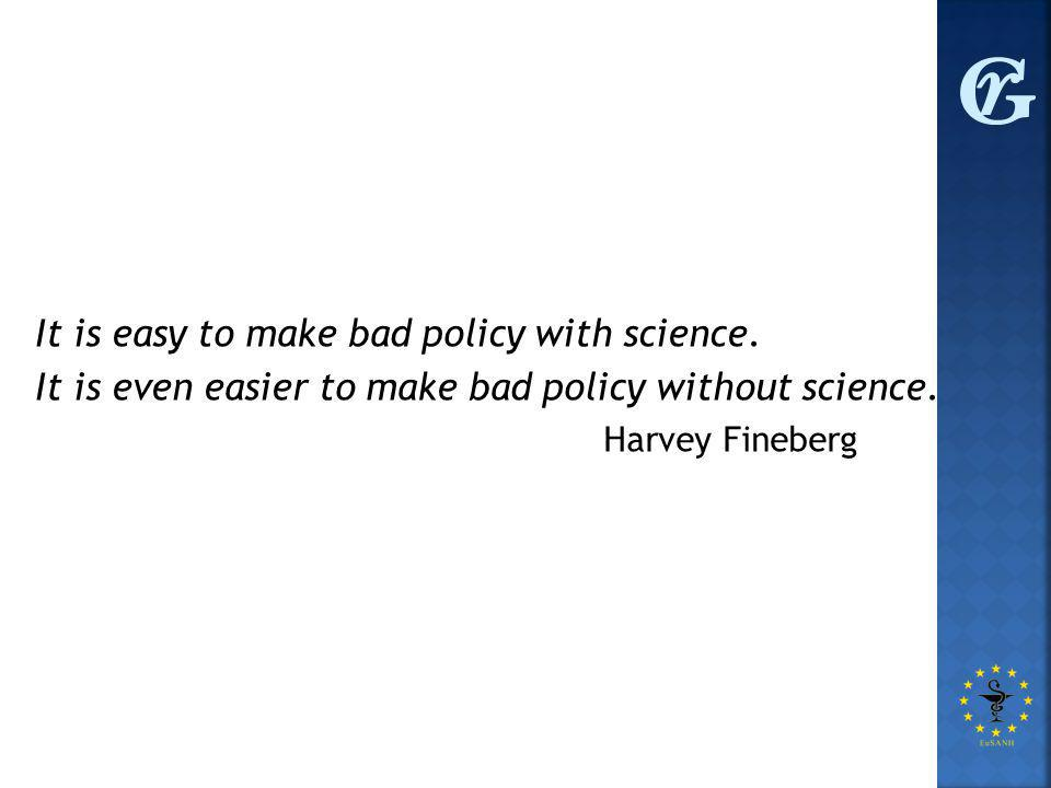 It is easy to make bad policy with science.It is even easier to make bad policy without science.