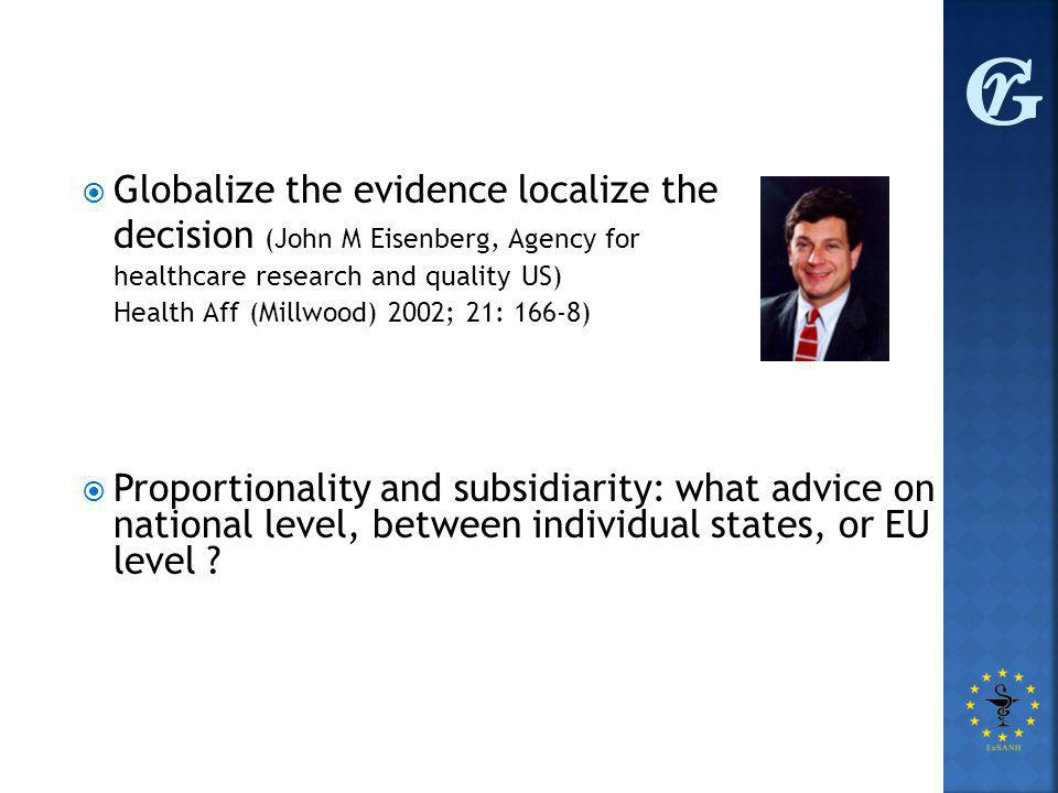  Globalize the evidence localize the decision (John M Eisenberg, Agency for healthcare research and quality US) Health Aff (Millwood) 2002; 21: 166-8