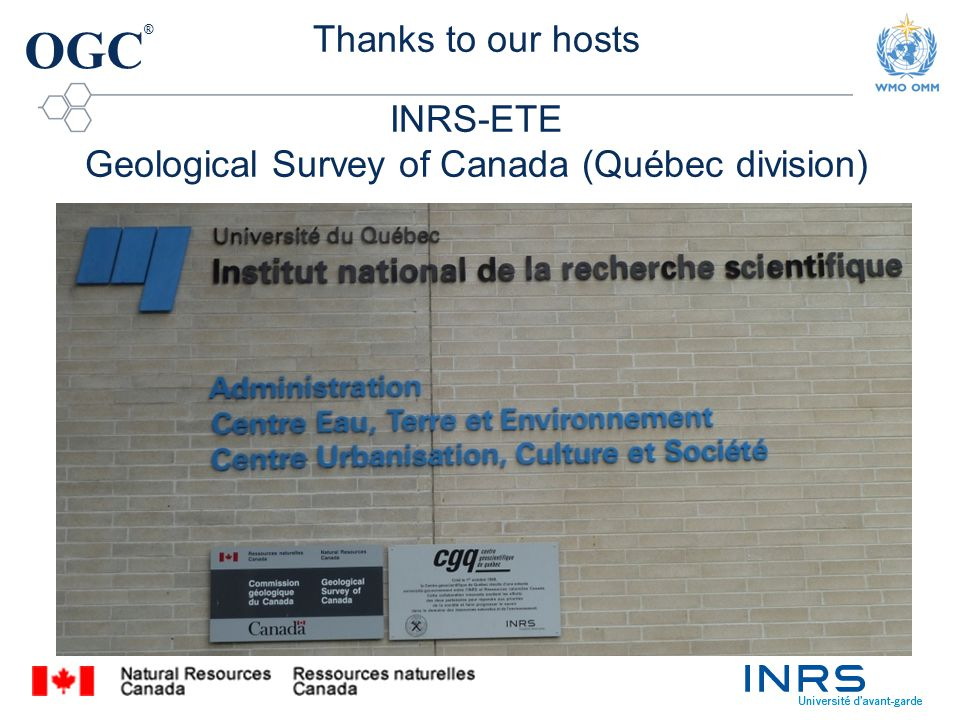 OGC ® Thanks to our hosts INRS-ETE Geological Survey of Canada (Québec division)