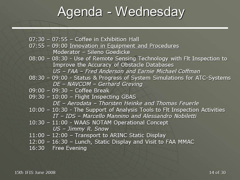 15th IFIS June 200814 of 30 Agenda - Wednesday 07:30 – 07:55 – Coffee in Exhibition Hall 07:55 – 09:00 Innovation in Equipment and Procedures Moderato
