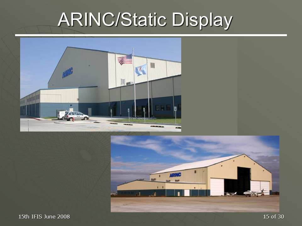 15th IFIS June 200815 of 30 ARINC/Static Display