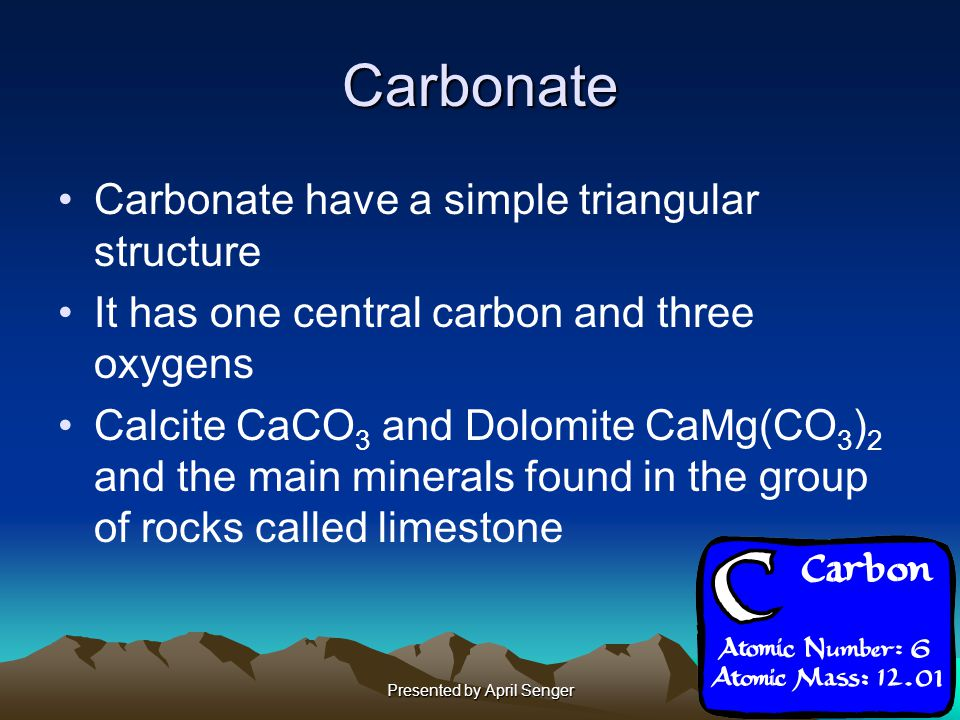Presented by April Senger Carbonate Carbonate have a simple triangular structure It has one central carbon and three oxygens Calcite CaCO 3 and Dolomi