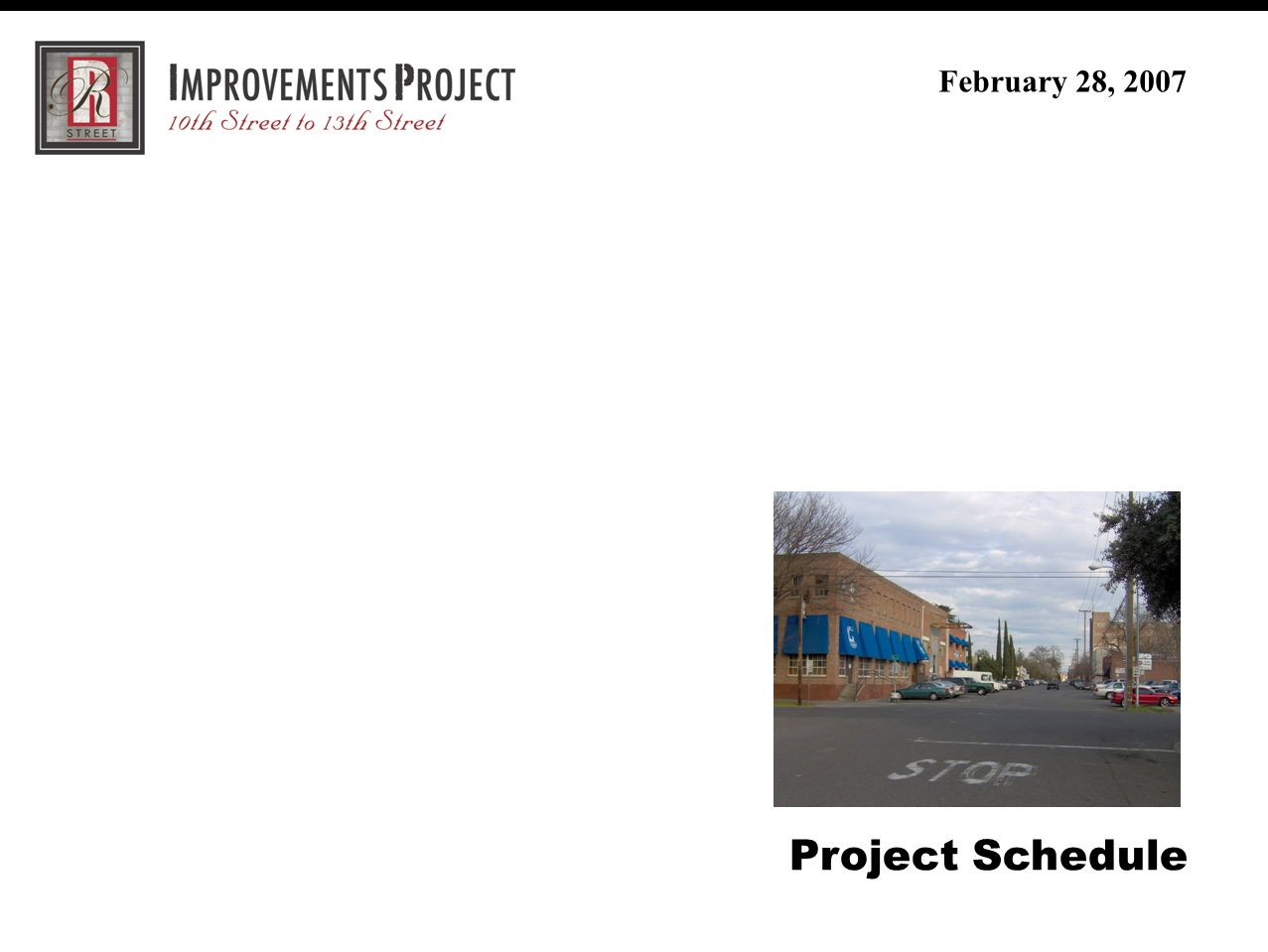 R Street Improvement Project (30% Review Meeting) February 28, 2007 Project Schedule