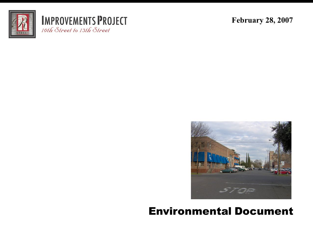 R Street Improvement Project (30% Review Meeting) February 28, 2007 Environmental Document