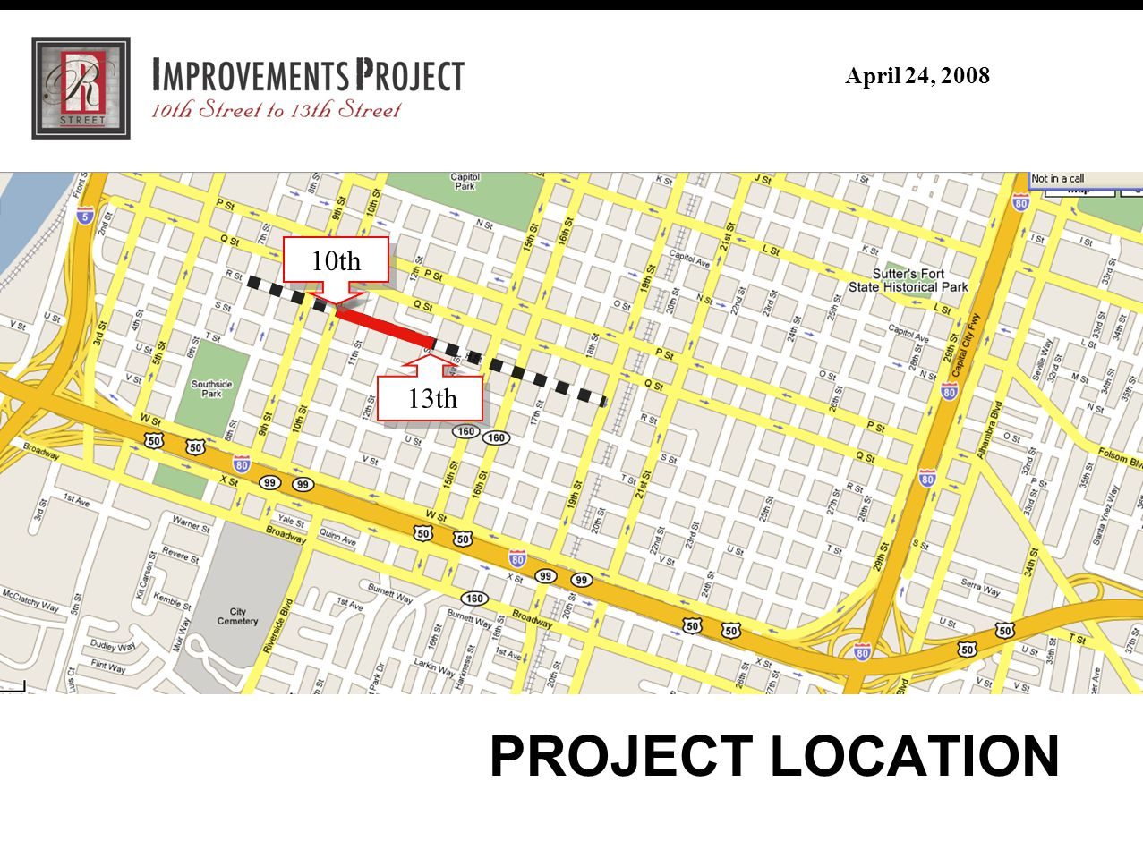 R Street Improvement Project (30% Review Meeting) February 28, 2007 April 24, 2008 PROJECT LOCATION 10th 13th