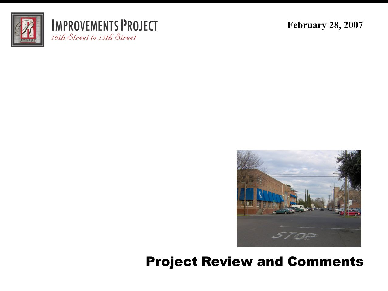 R Street Improvement Project (30% Review Meeting) February 28, 2007 Project Review and Comments