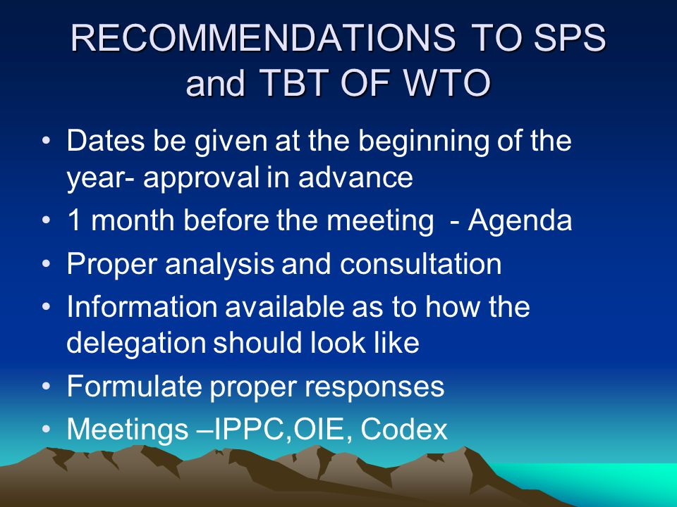 RECOMMENDATIONS TO SPS and TBT OF WTO Dates be given at the beginning of the year- approval in advance 1 month before the meeting - Agenda Proper anal