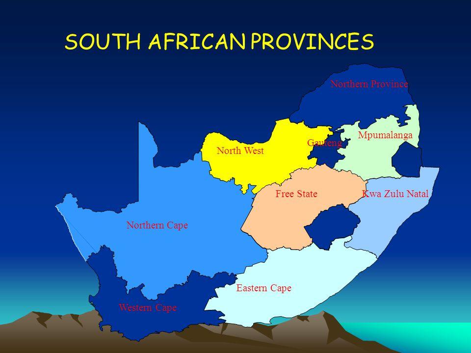 SOUTH AFRICAN PROVINCES Northern Province Gauteng Mpumalanga Western Cape North West Kwa Zulu Natal Free State Eastern Cape Northern Cape
