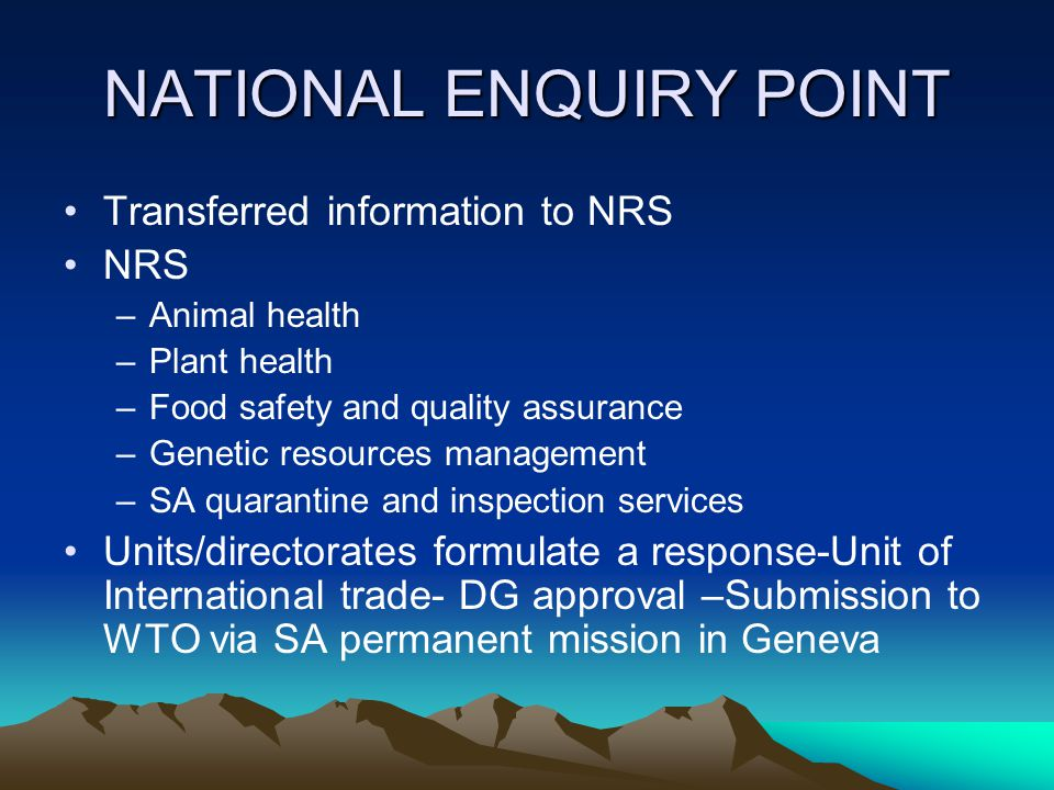 NATIONAL ENQUIRY POINT Transferred information to NRS NRS –Animal health –Plant health –Food safety and quality assurance –Genetic resources managemen