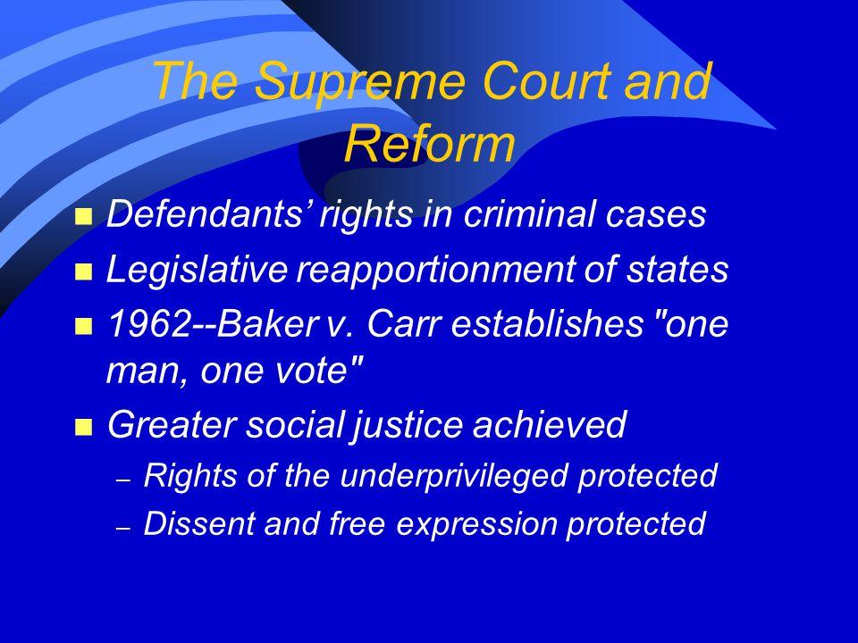The Supreme Court and Reform n Defendants' rights in criminal cases n Legislative reapportionment of states n 1962--Baker v.