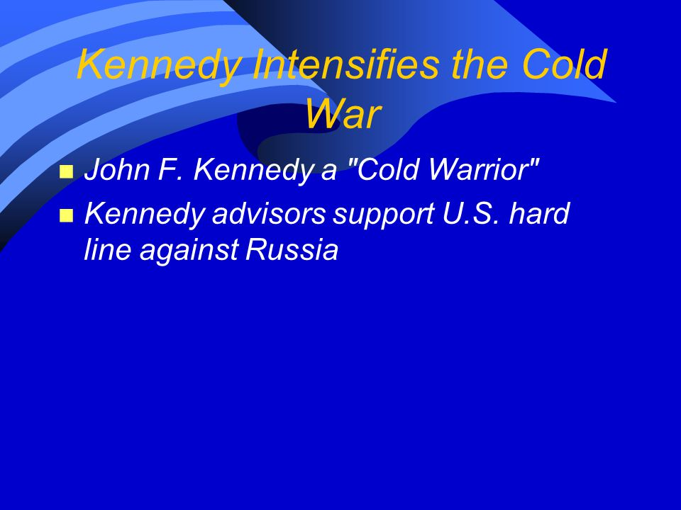 Kennedy Intensifies the Cold War n John F. Kennedy a