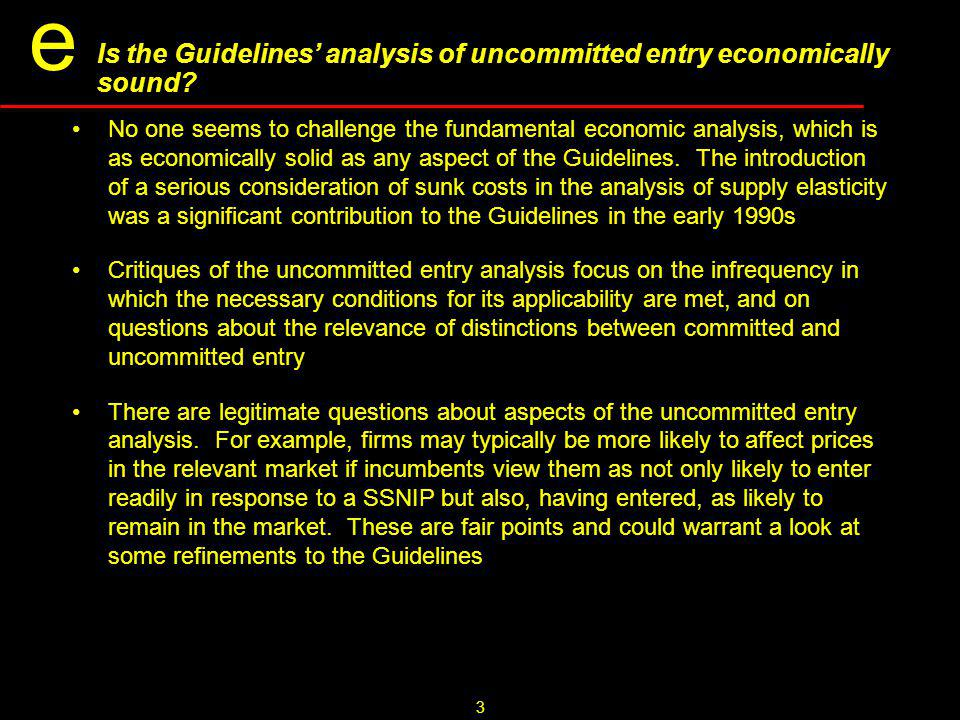 3 e Is the Guidelines' analysis of uncommitted entry economically sound.