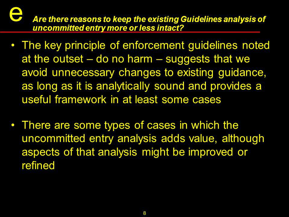 8 e Are there reasons to keep the existing Guidelines analysis of uncommitted entry more or less intact.