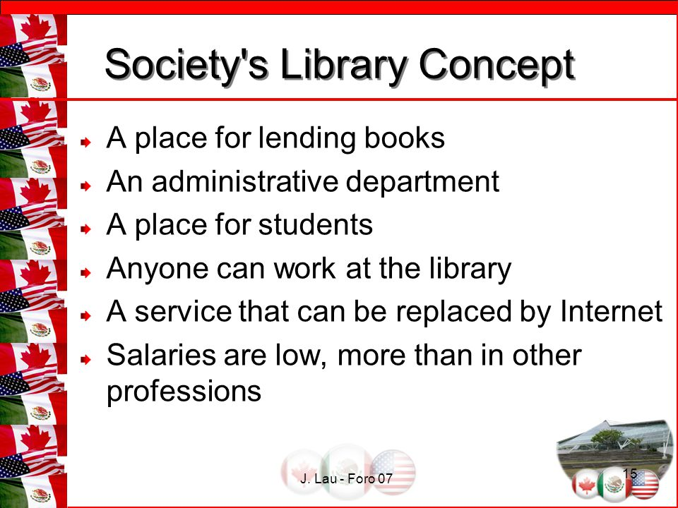 J. Lau - Foro 07 15 Society's Library Concept Society's Library Concept A place for lending books An administrative department A place for students An