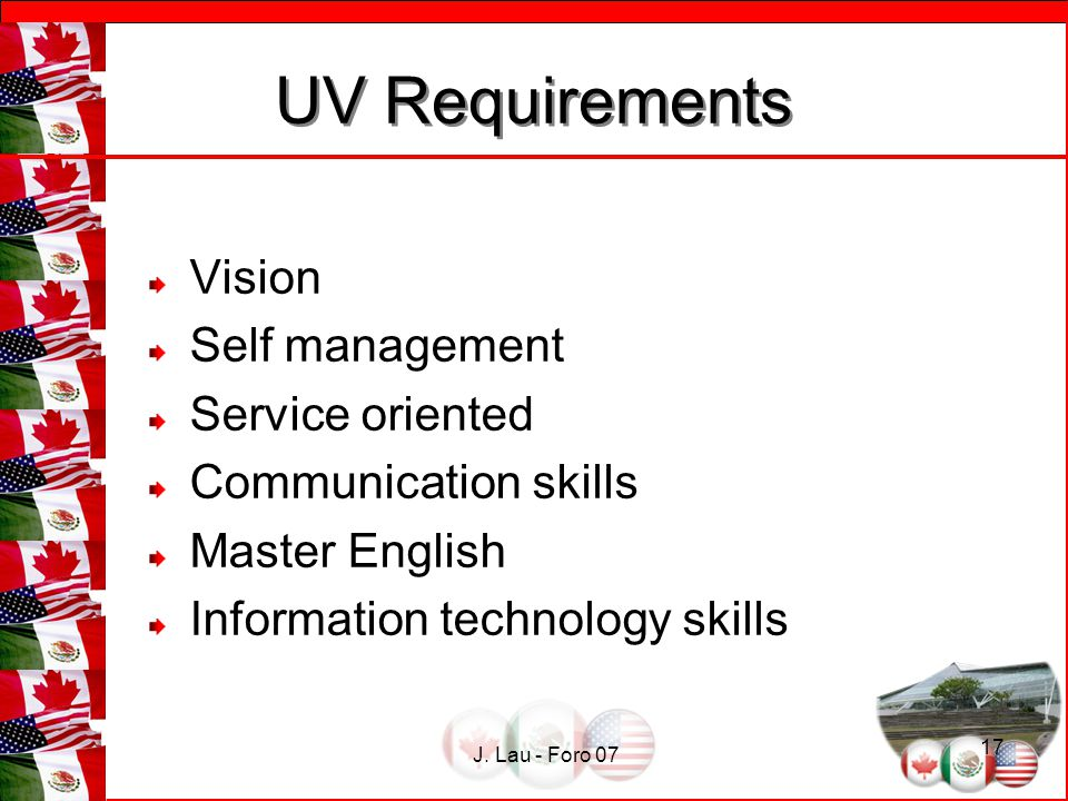 J. Lau - Foro 07 17 UV Requirements UV Requirements Vision Self management Service oriented Communication skills Master English Information technology