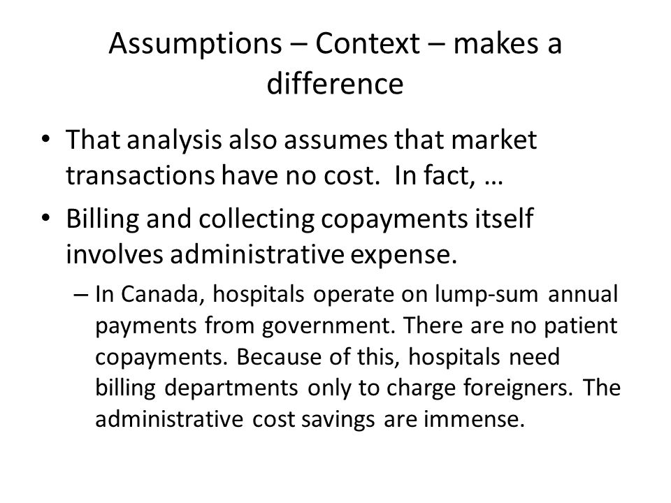 Assumptions – Context – makes a difference That analysis also assumes that market transactions have no cost.