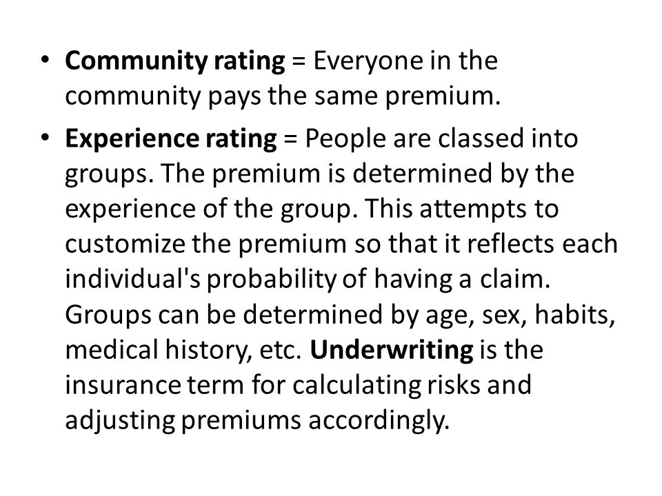 Community rating = Everyone in the community pays the same premium.