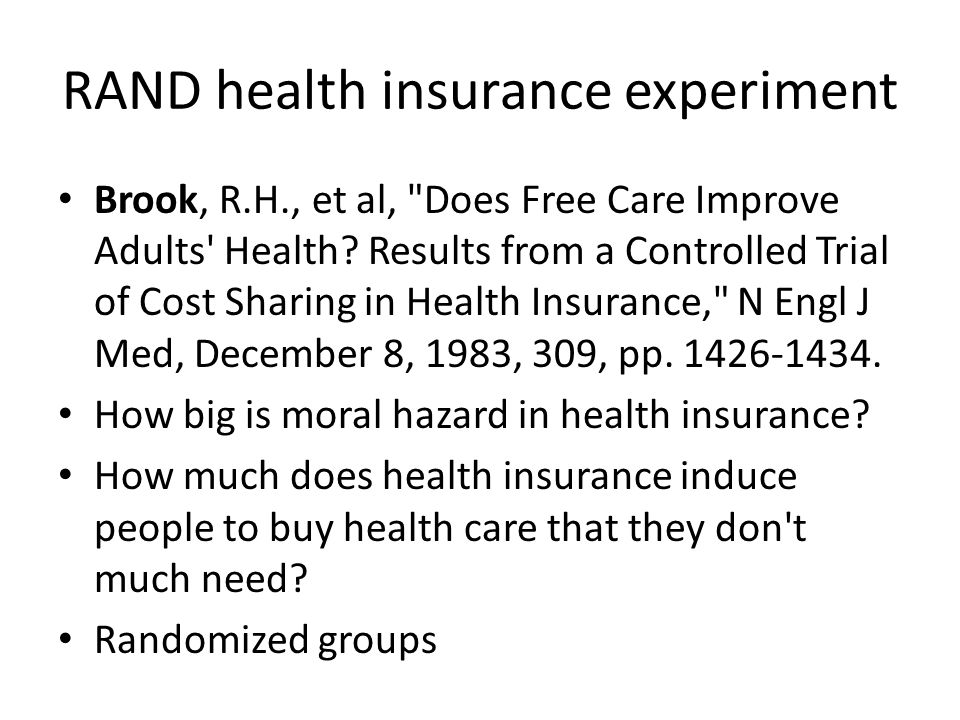 RAND health insurance experiment Brook, R.H., et al, Does Free Care Improve Adults Health.