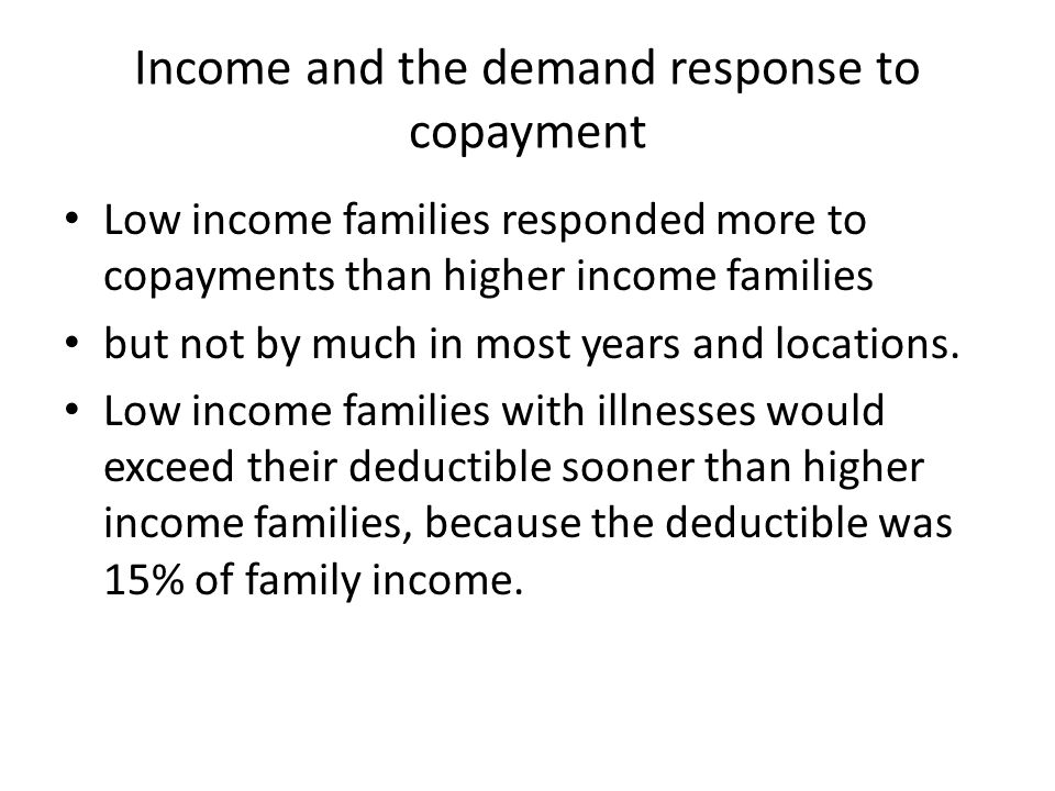 Income and the demand response to copayment Low income families responded more to copayments than higher income families but not by much in most years and locations.