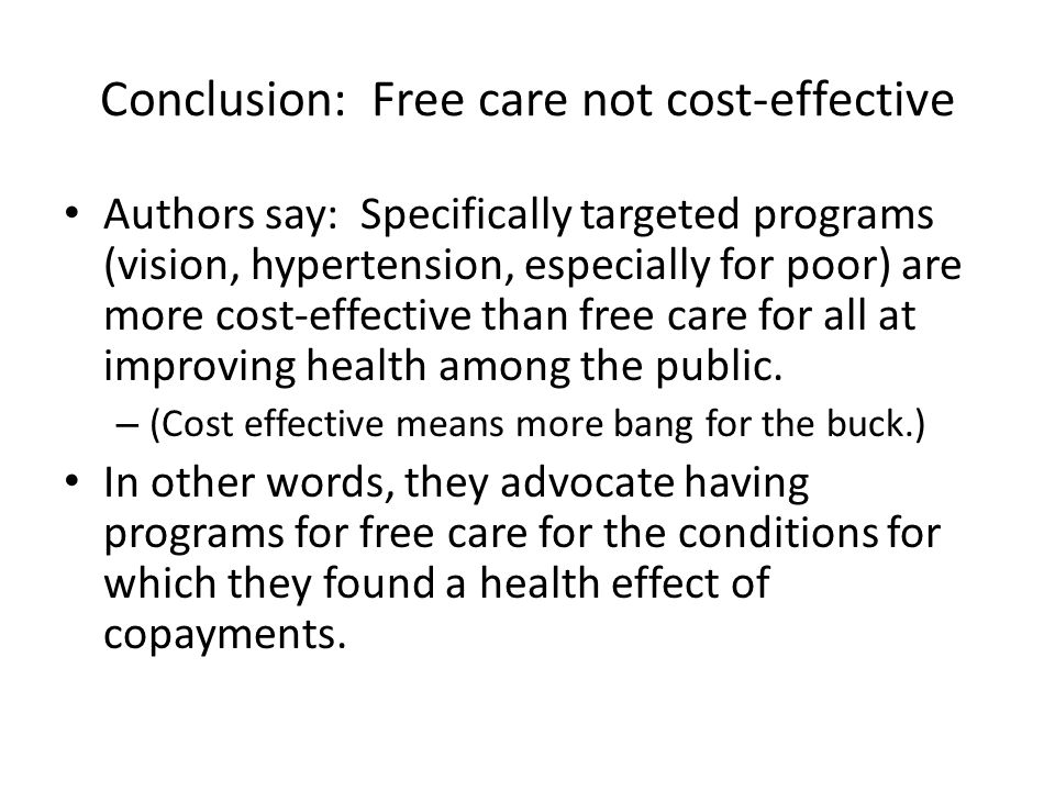 Conclusion: Free care not cost-effective Authors say: Specifically targeted programs (vision, hypertension, especially for poor) are more cost-effective than free care for all at improving health among the public.