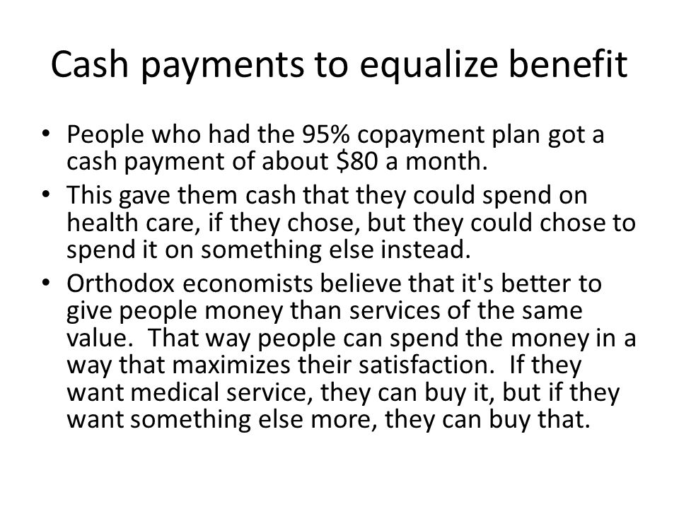 Cash payments to equalize benefit People who had the 95% copayment plan got a cash payment of about $80 a month.