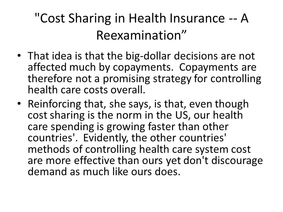 Cost Sharing in Health Insurance -- A Reexamination That idea is that the big-dollar decisions are not affected much by copayments.