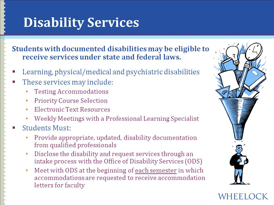 Disability Services Students with documented disabilities may be eligible to receive services under state and federal laws.