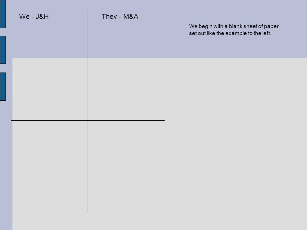 We - J&HThey - M&A We begin with a blank sheet of paper set out like the example to the left.