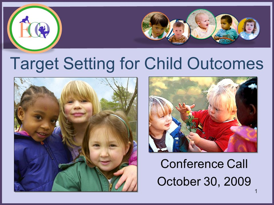 Target Setting for Child Outcomes Conference Call October 30, 2009 1