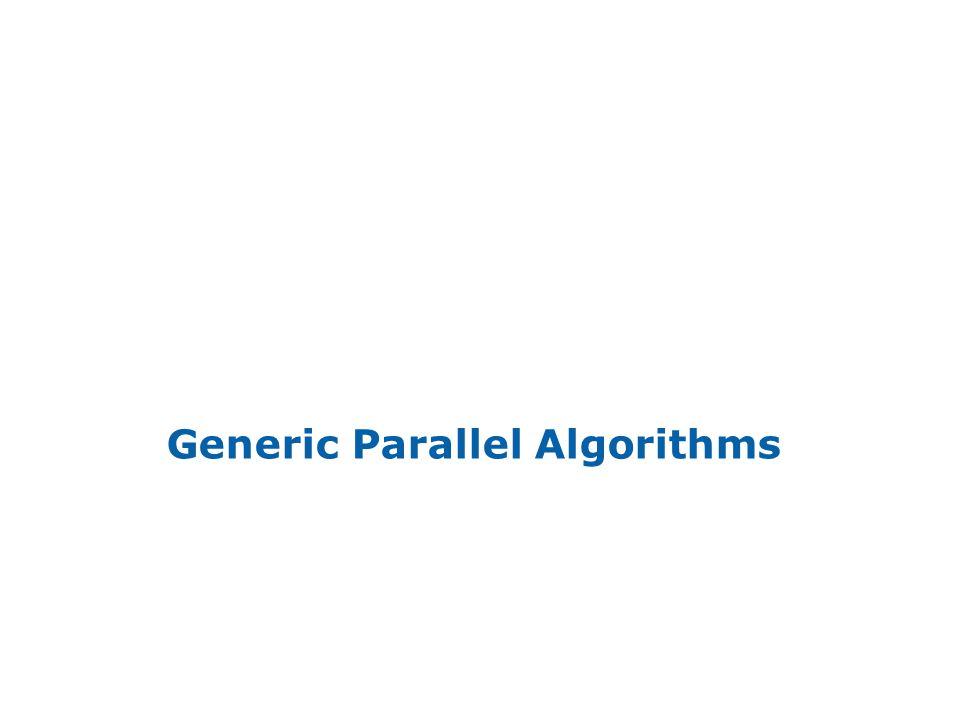INTEL CONFIDENTIAL Generic Parallel Algorithms