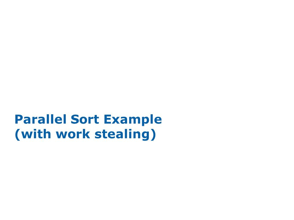 INTEL CONFIDENTIAL Parallel Sort Example (with work stealing)