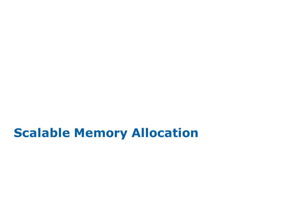 INTEL CONFIDENTIAL Scalable Memory Allocation