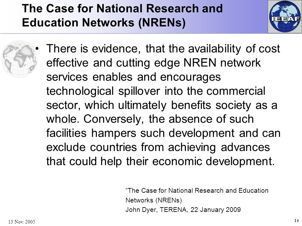 The Case for National Research and Education Networks (NRENs) There is evidence, that the availability of cost effective and cutting edge NREN network services enables and encourages technological spillover into the commercial sector, which ultimately benefits society as a whole.