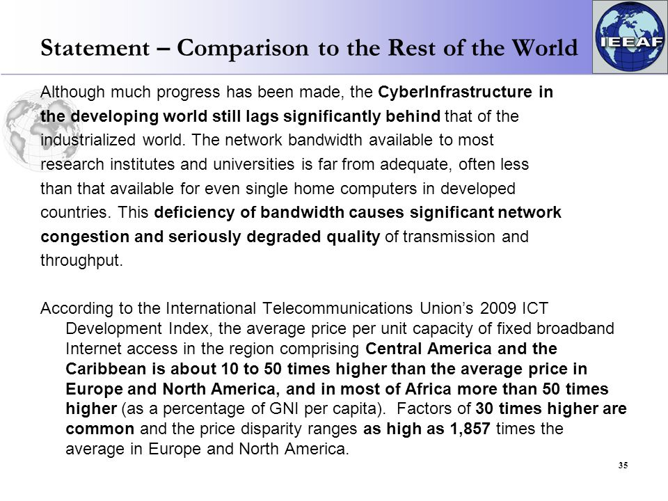 Statement – Comparison to the Rest of the World Although much progress has been made, the CyberInfrastructure in the developing world still lags significantly behind that of the industrialized world.