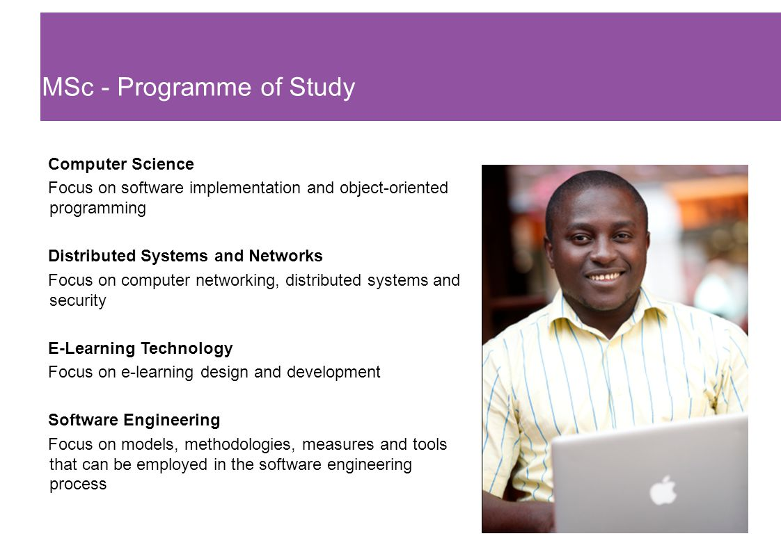 MSc - Programme of Study Computer Science Focus on software implementation and object-oriented programming Distributed Systems and Networks Focus on c