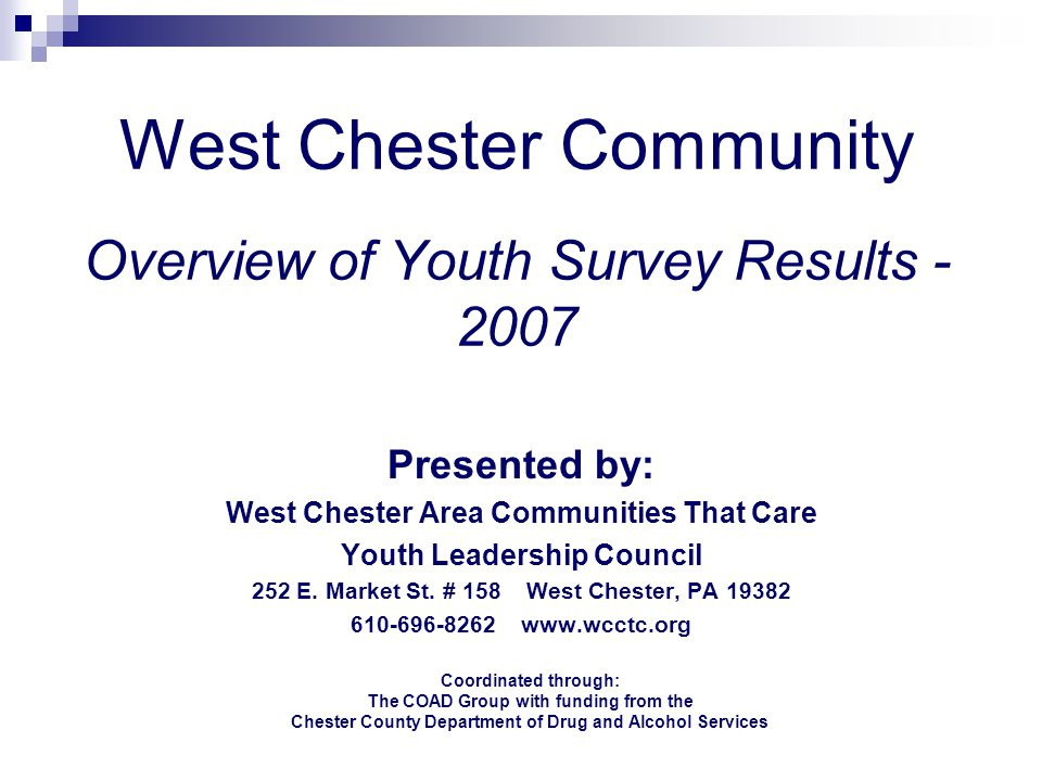 West Chester Community Overview of Youth Survey Results - 2007 Presented by: West Chester Area Communities That Care Youth Leadership Council 252 E.