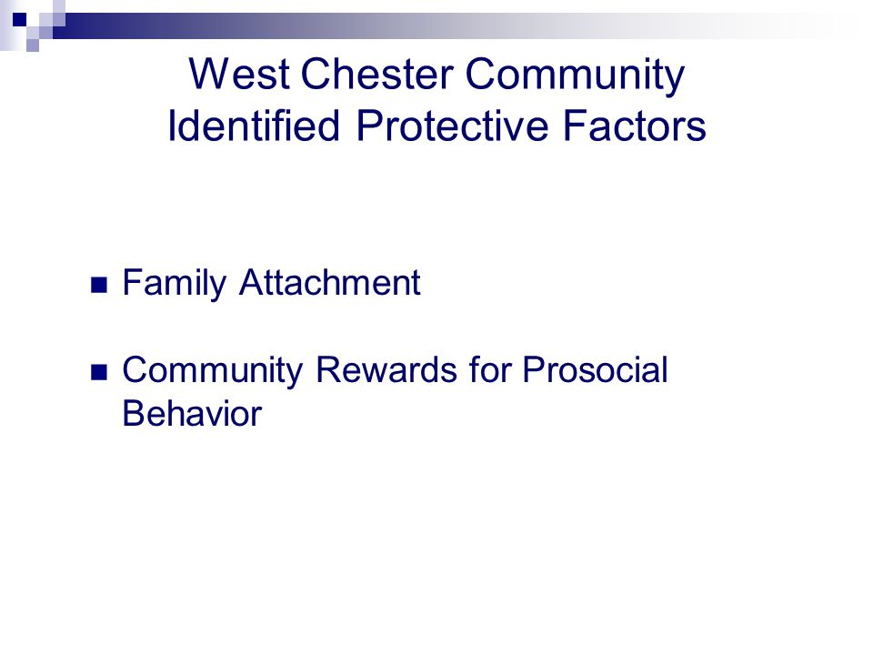 West Chester Community Identified Protective Factors Family Attachment Community Rewards for Prosocial Behavior