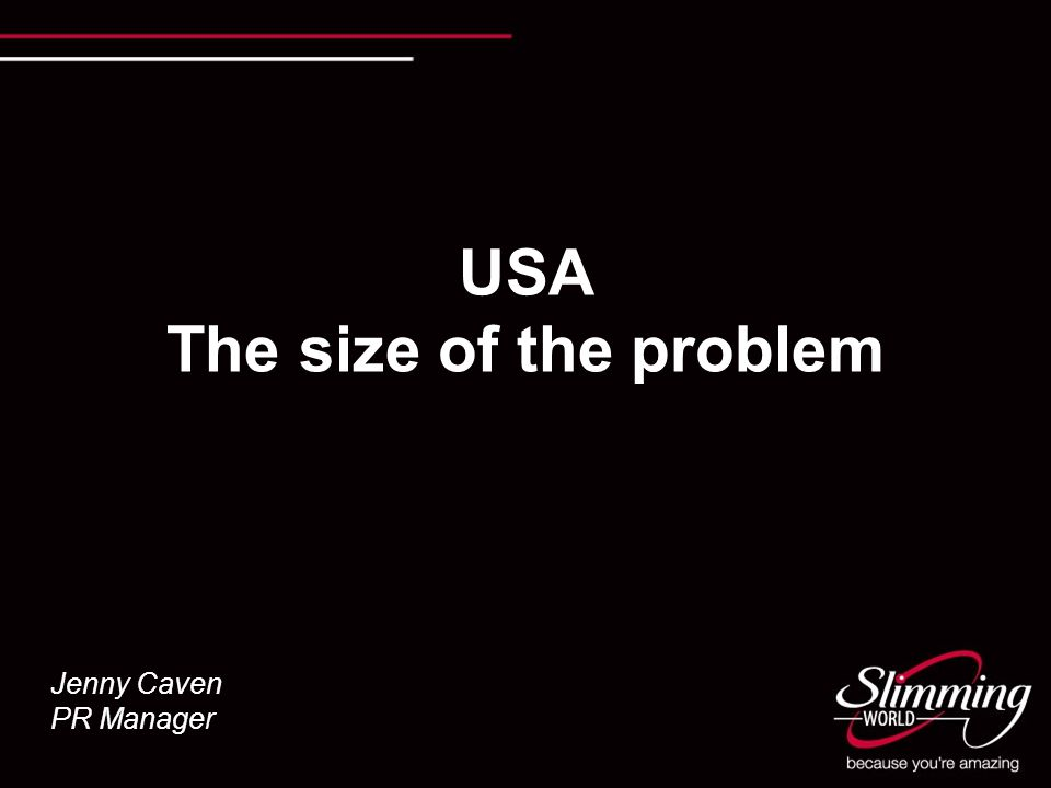 USA The size of the problem Jenny Caven PR Manager