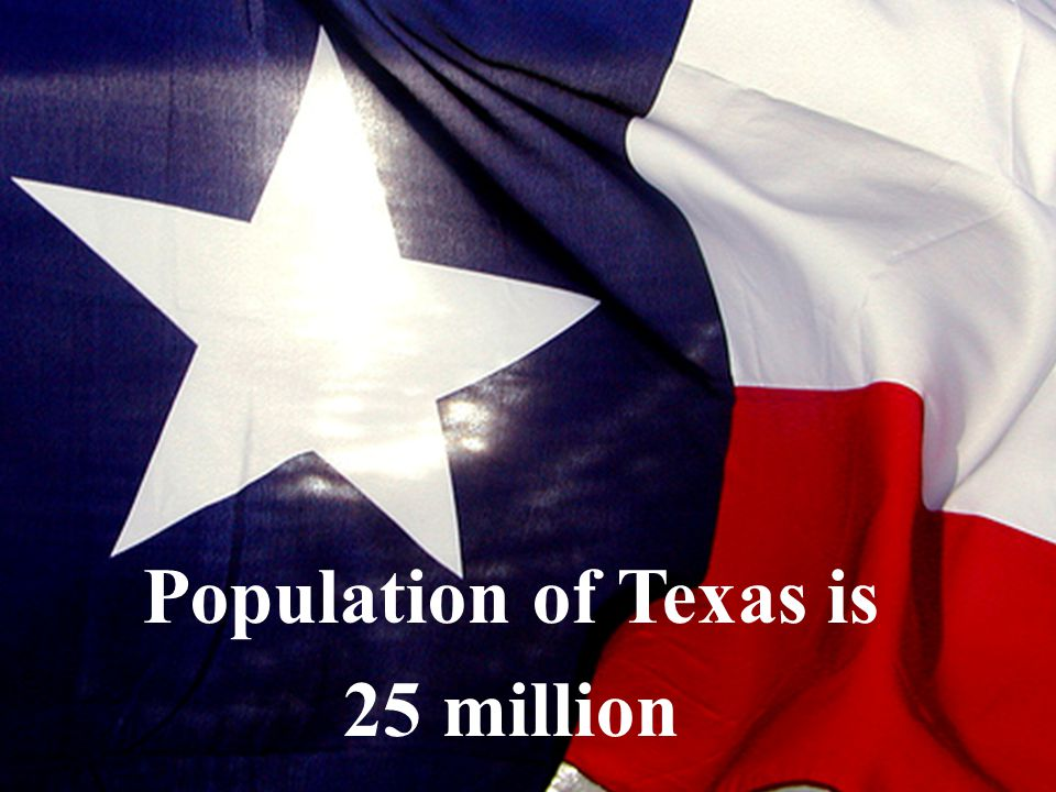 Population of Texas is 25 million